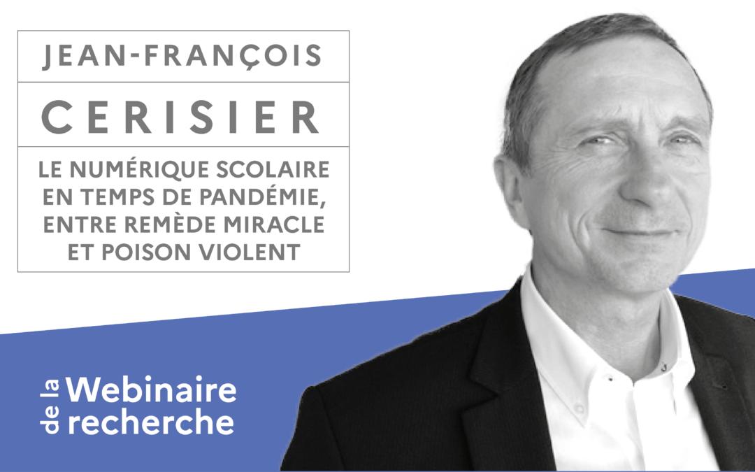 Webinaire avec Jean-François Cerisier : Le numérique scolaire en temps de pandémie, entre remède miracle et poison violent