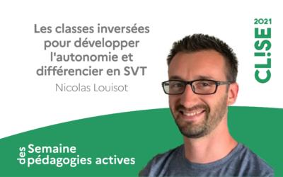 CLISE 2021, webinaire avec Nicolas Louisot : les classes inversées pour développer l'autonomie et différencier en SVT