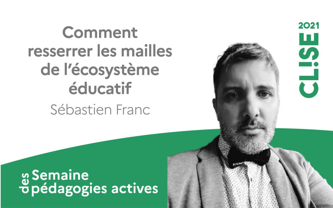 CLISE 2021, webinaire avec Sébastien Franc : Comment resserrer les mailles de l'écosystème éducatif ?