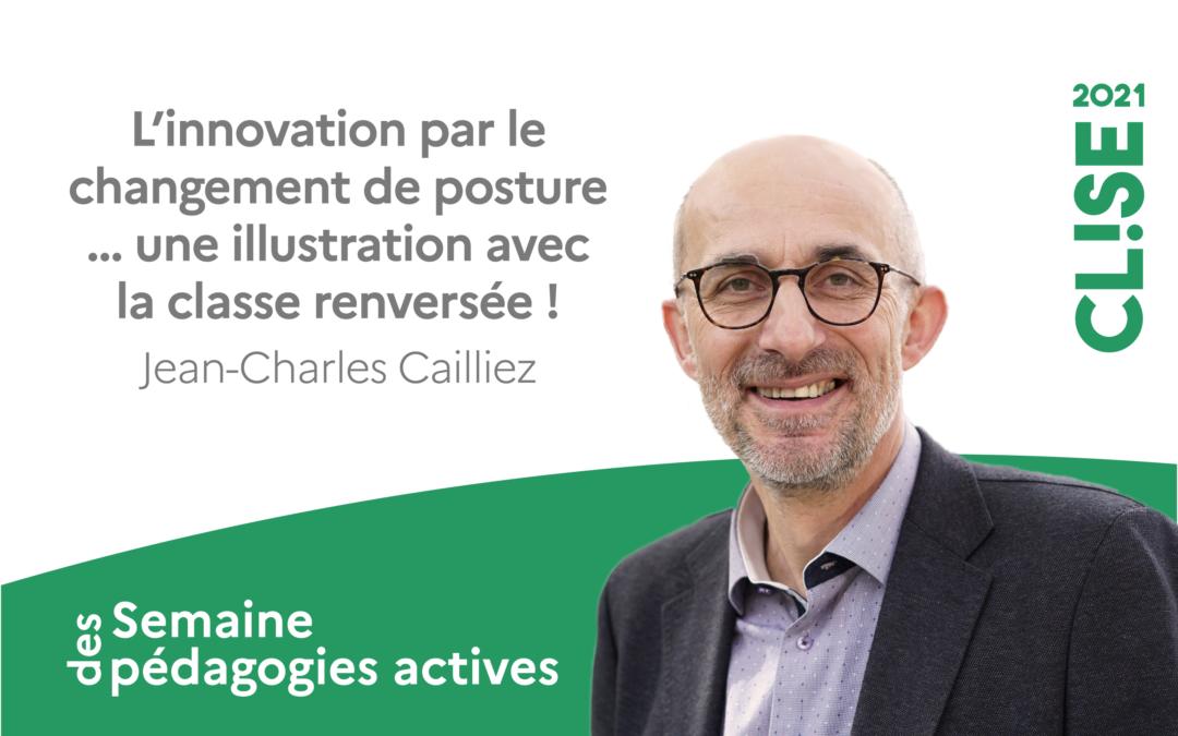 CLISE 2021, webinaire avec Jean-Charles Cailliez : L'innovation par le changement de posture … une illustration avec la classe renversée !
