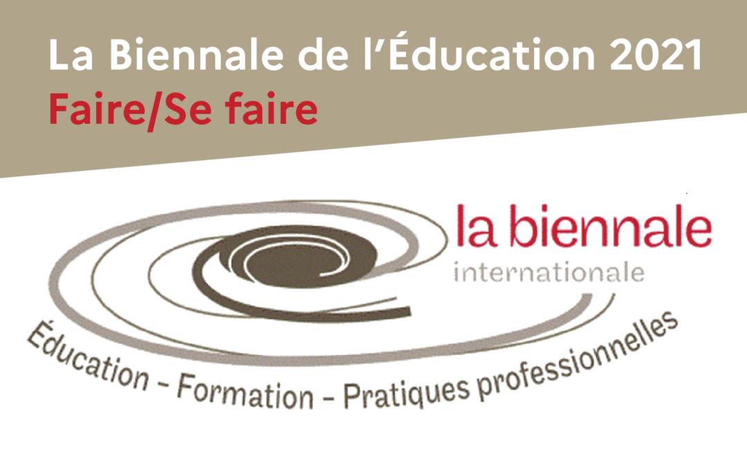 La Biennale de l'éducation 2021 : Faire / Se faire